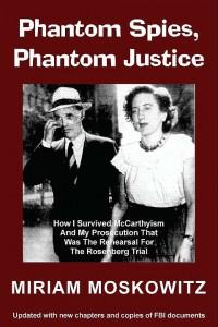 """Phantom Spies, Phantom Justice: How I Survived McCarthyism"" By Miriam Moskowitz"
