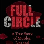 Full Circle: A True Story of Murder, Lies, and Vindication by Gloria Killian and Sandra Kobrin