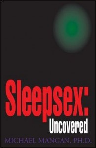 Sleepsex:Uncovered, by Michael Mangan Ph.D. (Xlibris, 2001) (book cover)
