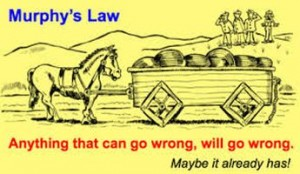 Murphy's law - what can go wrong will go wrong